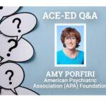 ACE-ED Interview with Amy Porfiri, American Psychiatric Association (APA) Foundation